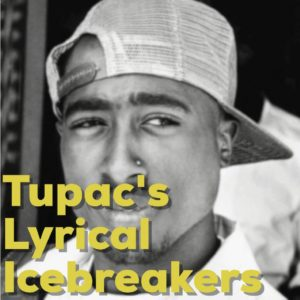 Tupac Shakur's Lyrical Icebreakers
