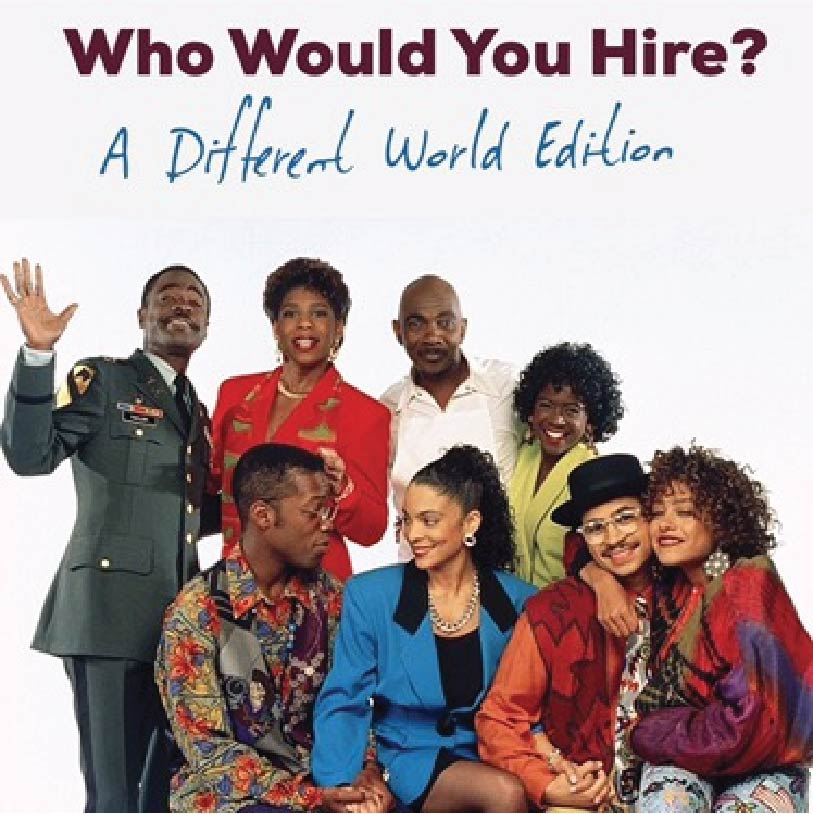 Who Would You Hire? A Different World Edition